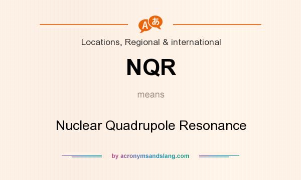 What does NQR mean? It stands for Nuclear Quadrupole Resonance