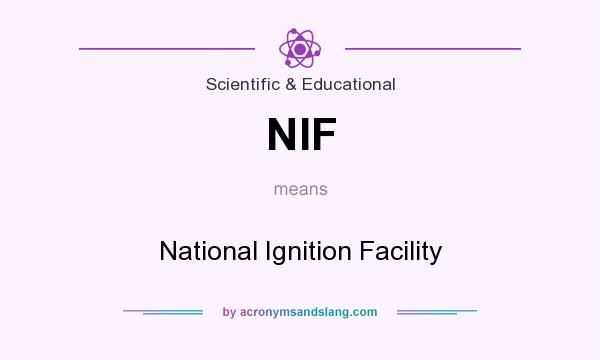 What does NIF mean? It stands for National Ignition Facility