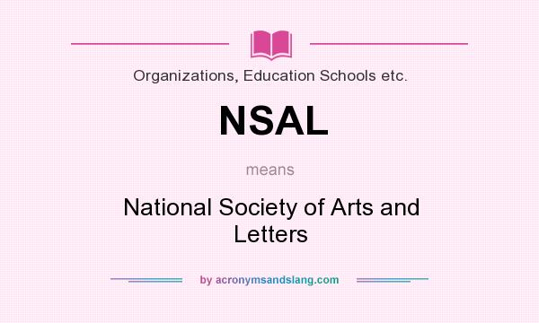 What does NSAL mean? It stands for National Society of Arts and Letters