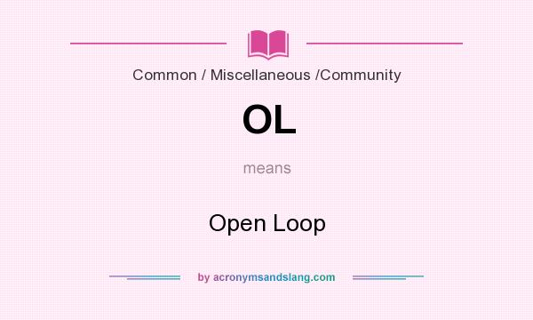 What does OL mean? It stands for Open Loop