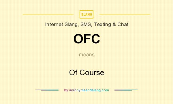 What does OFC mean? It stands for Of Course