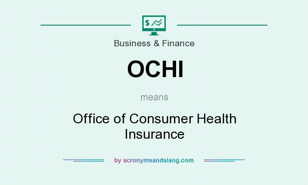 What does OCHI mean? It stands for Office of Consumer Health Insurance