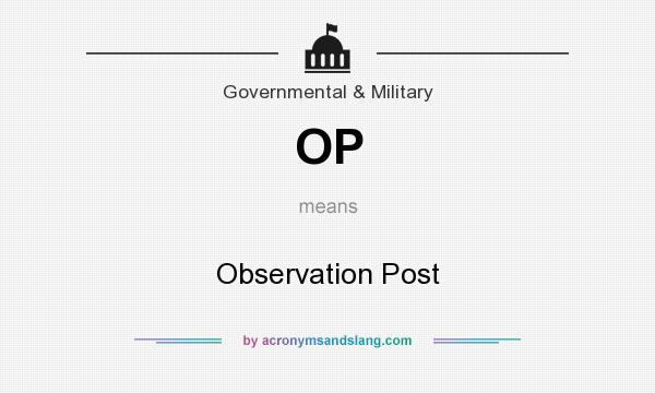 What does OP mean? It stands for Observation Post