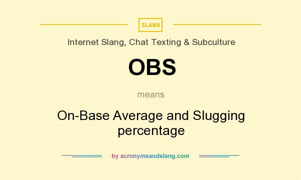 What does OBS mean? It stands for On-Base Average and Slugging percentage