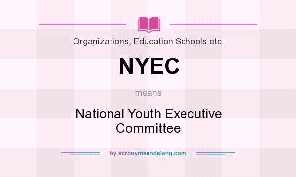 What does NYEC mean? It stands for National Youth Executive Committee
