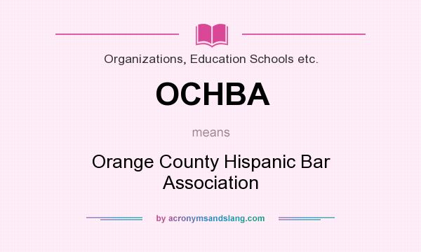 What does OCHBA mean? It stands for Orange County Hispanic Bar Association
