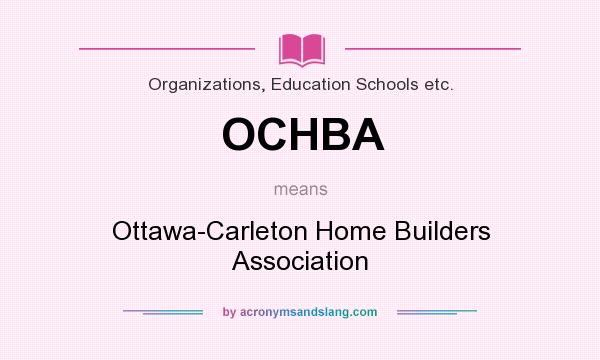 What does OCHBA mean? It stands for Ottawa-Carleton Home Builders Association