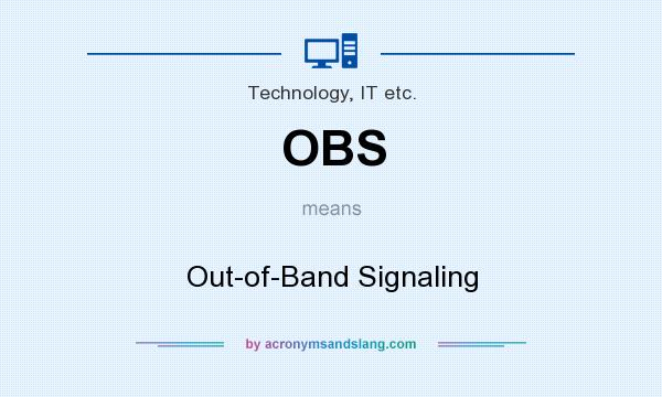 What does OBS mean? It stands for Out-of-Band Signaling