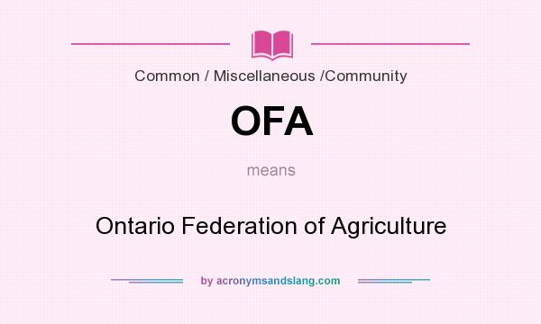 What does OFA mean? It stands for Ontario Federation of Agriculture