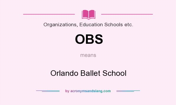 What does OBS mean? It stands for Orlando Ballet School