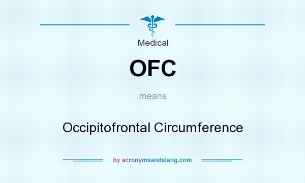 What does OFC mean? It stands for Occipitofrontal Circumference