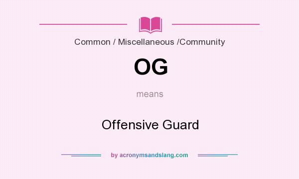 What does OG mean? It stands for Offensive Guard