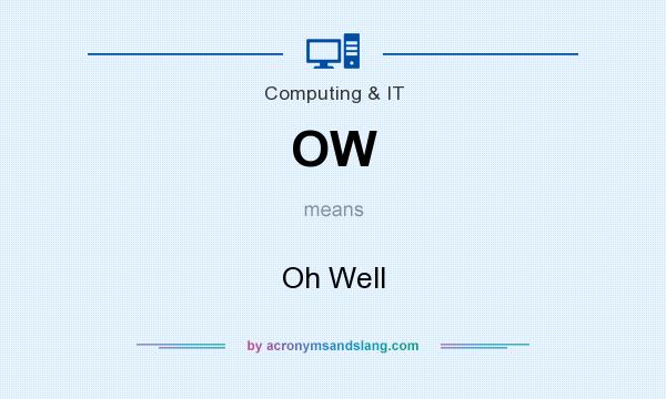 What does OW mean? It stands for Oh Well