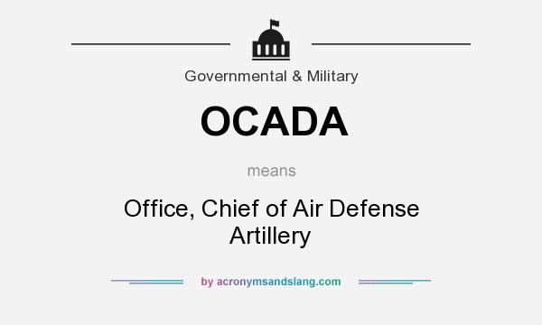 What does OCADA mean? It stands for Office, Chief of Air Defense Artillery