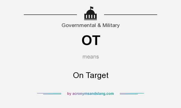 What does OT mean? It stands for On Target