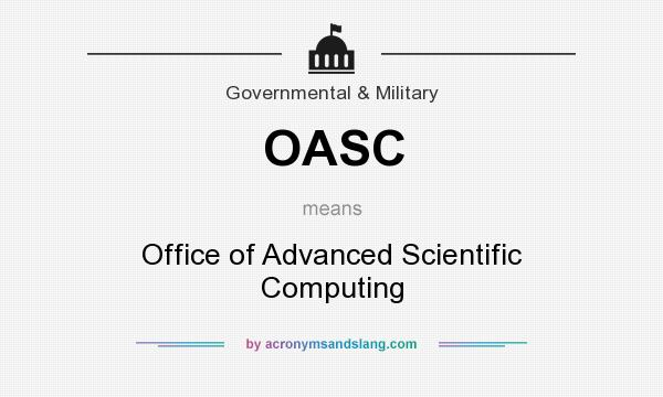 What does OASC mean? It stands for Office of Advanced Scientific Computing