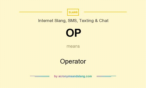 What does OP mean? It stands for Operator