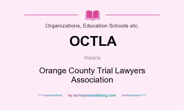 What does OCTLA mean? It stands for Orange County Trial Lawyers Association