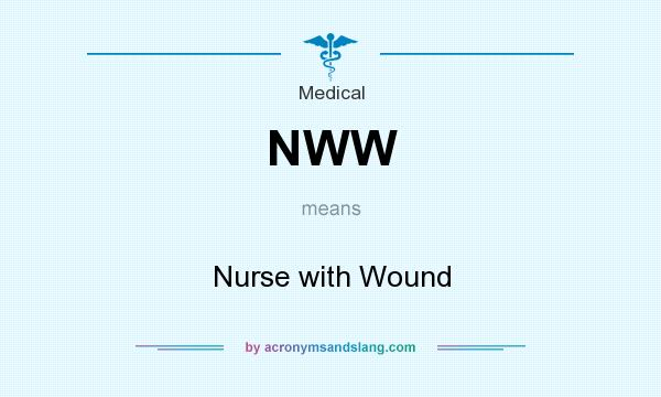 What does NWW mean? It stands for Nurse with Wound