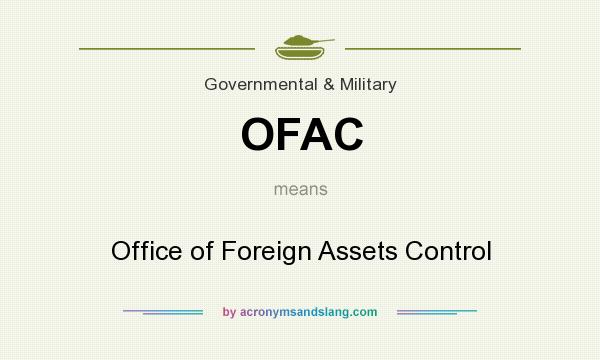 What does OFAC mean? It stands for Office of Foreign Assets Control