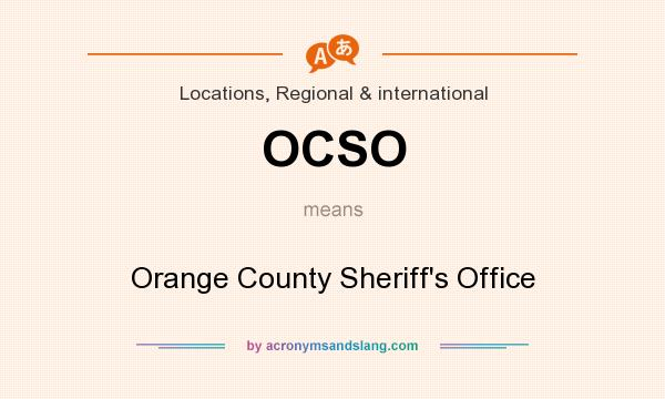 What does OCSO mean? It stands for Orange County Sheriff`s Office