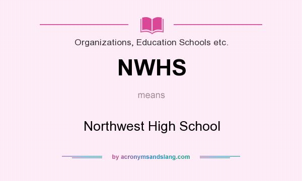 What does NWHS mean? It stands for Northwest High School