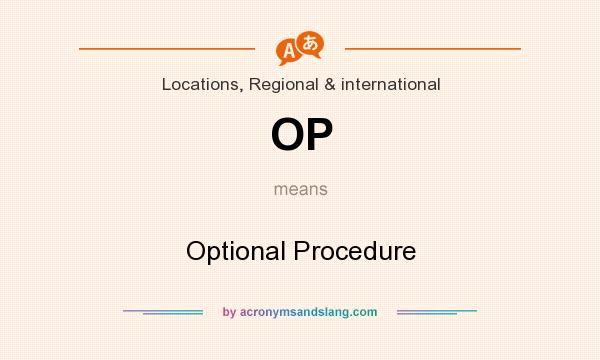 What does OP mean? It stands for Optional Procedure