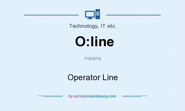 What does O:line mean? It stands for Operator Line