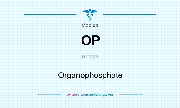 What does OP mean? It stands for Organophosphate