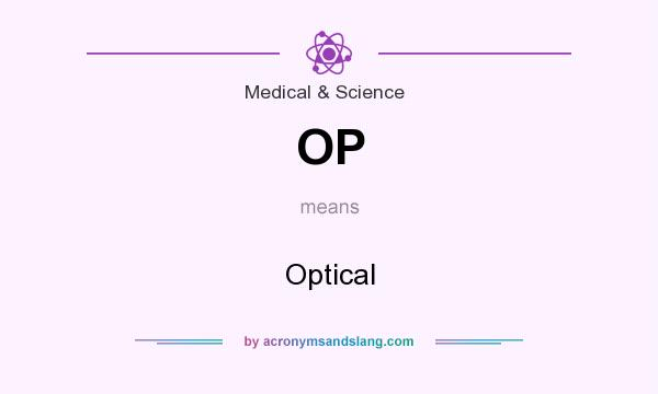 What does OP mean? It stands for Optical