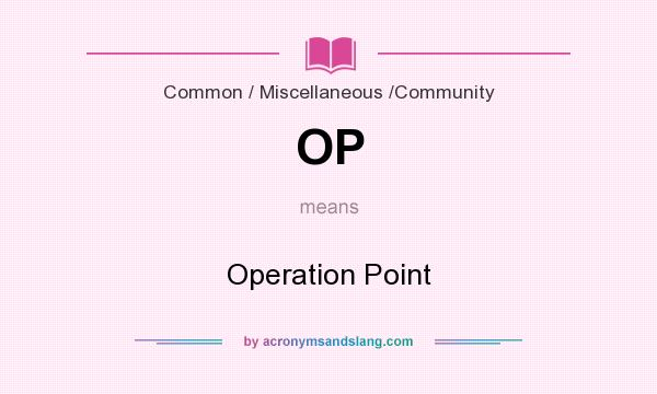 What does OP mean? It stands for Operation Point