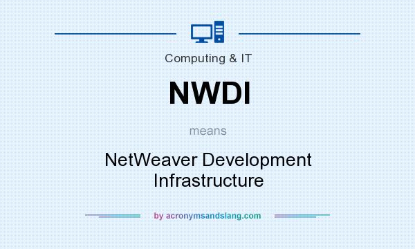 What does NWDI mean? It stands for NetWeaver Development Infrastructure
