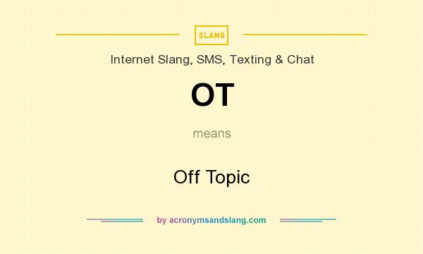 What does OT mean? It stands for Off Topic
