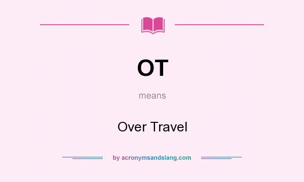 What does OT mean? It stands for Over Travel
