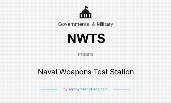 What does NWTS mean? It stands for Naval Weapons Test Station
