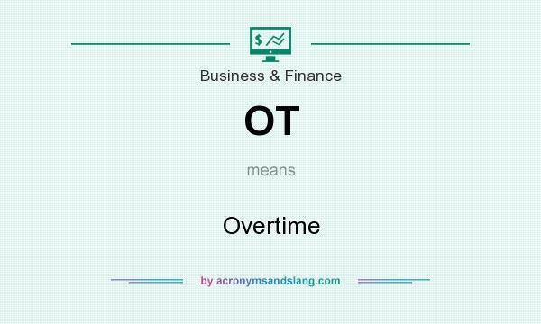 What does OT mean? It stands for Overtime