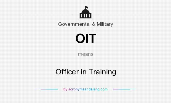 What does OIT mean? It stands for Officer in Training