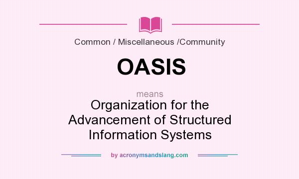 What does OASIS mean? It stands for Organization for the Advancement of Structured Information Systems