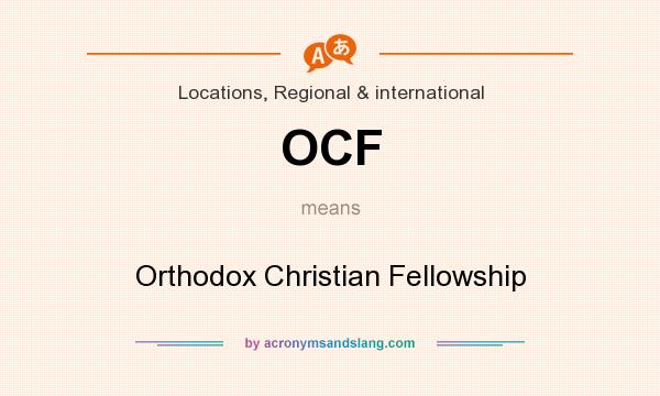 What does OCF mean? It stands for Orthodox Christian Fellowship