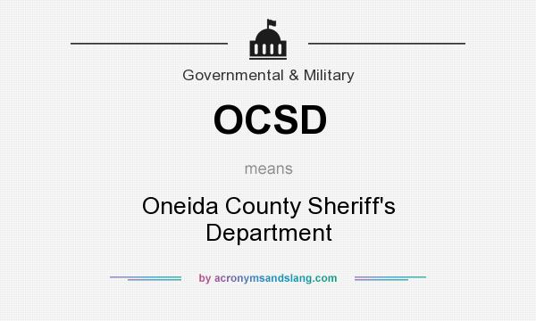 What does OCSD mean? It stands for Oneida County Sheriff`s Department