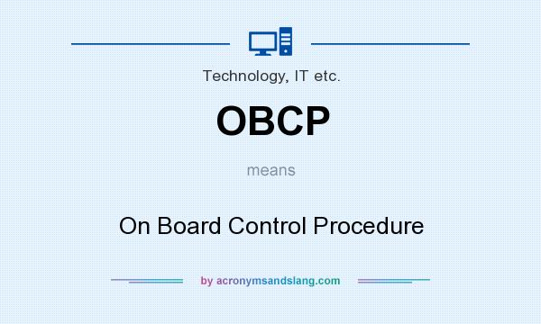 What does OBCP mean? It stands for On Board Control Procedure