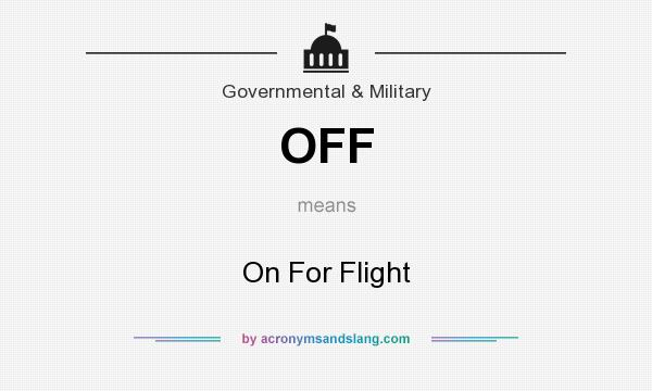 What does OFF mean? It stands for On For Flight