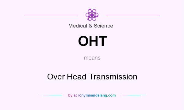 What does OHT mean? It stands for Over Head Transmission