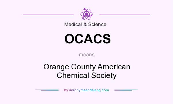 What does OCACS mean? It stands for Orange County American Chemical Society