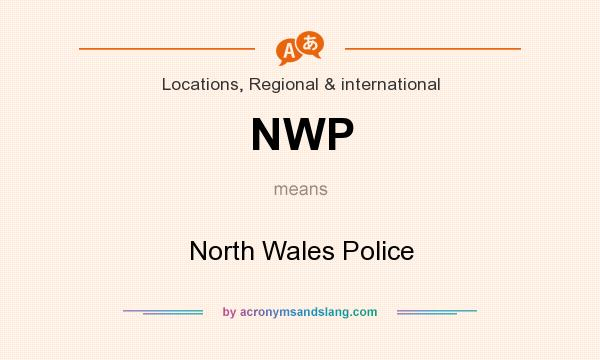 What does NWP mean? It stands for North Wales Police