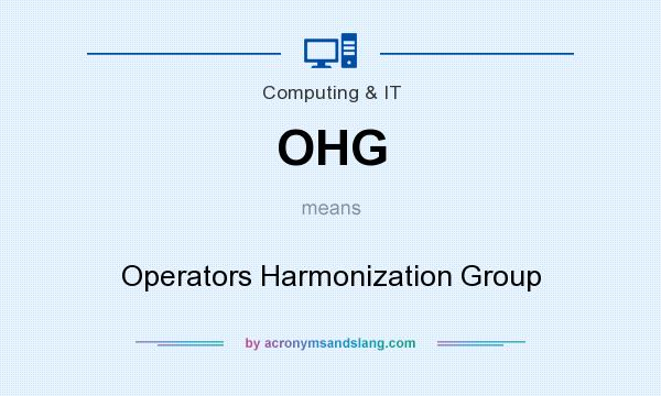 What does OHG mean? It stands for Operators Harmonization Group