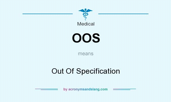 What does OOS mean? It stands for Out Of Specification