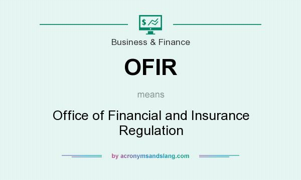 What does OFIR mean? It stands for Office of Financial and Insurance Regulation