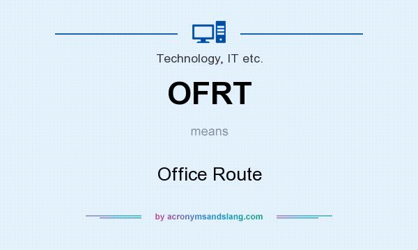 What does OFRT mean? It stands for Office Route