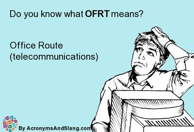 What does OFRT mean? It stands for Office Route (telecommunications)